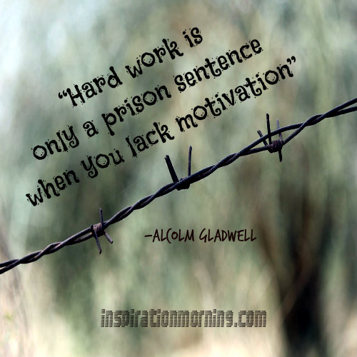 Hard work is only a prison sentence..............